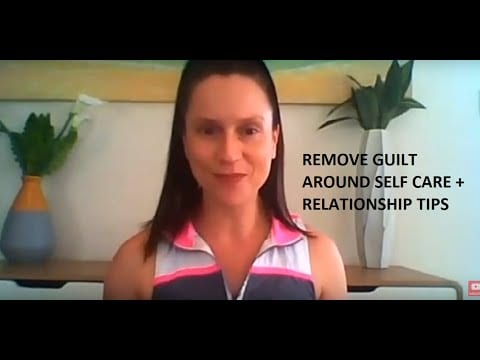 remove-guilt-around-self-care-stop-self-sabotage-improve-your-relationship-with-self-others