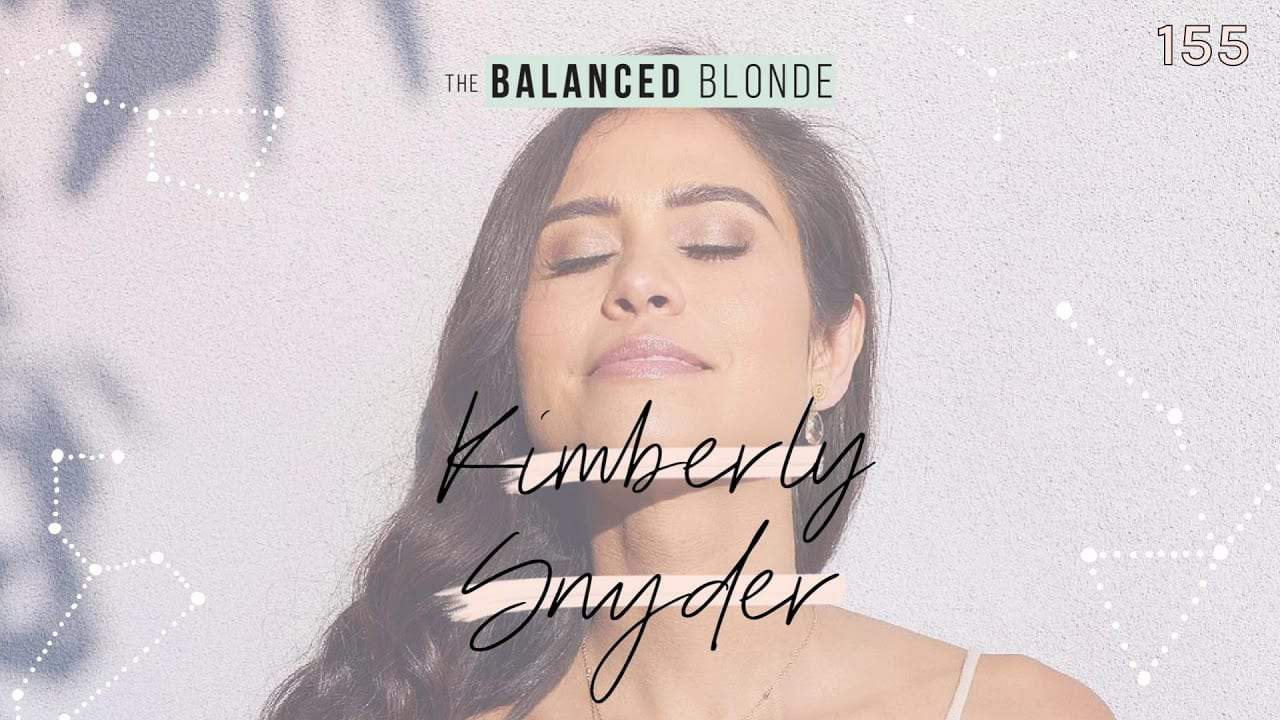 ep-155-ft-kimberly-snyder-holistic-nutrition-glowing-health-plant-based-inspiration-from