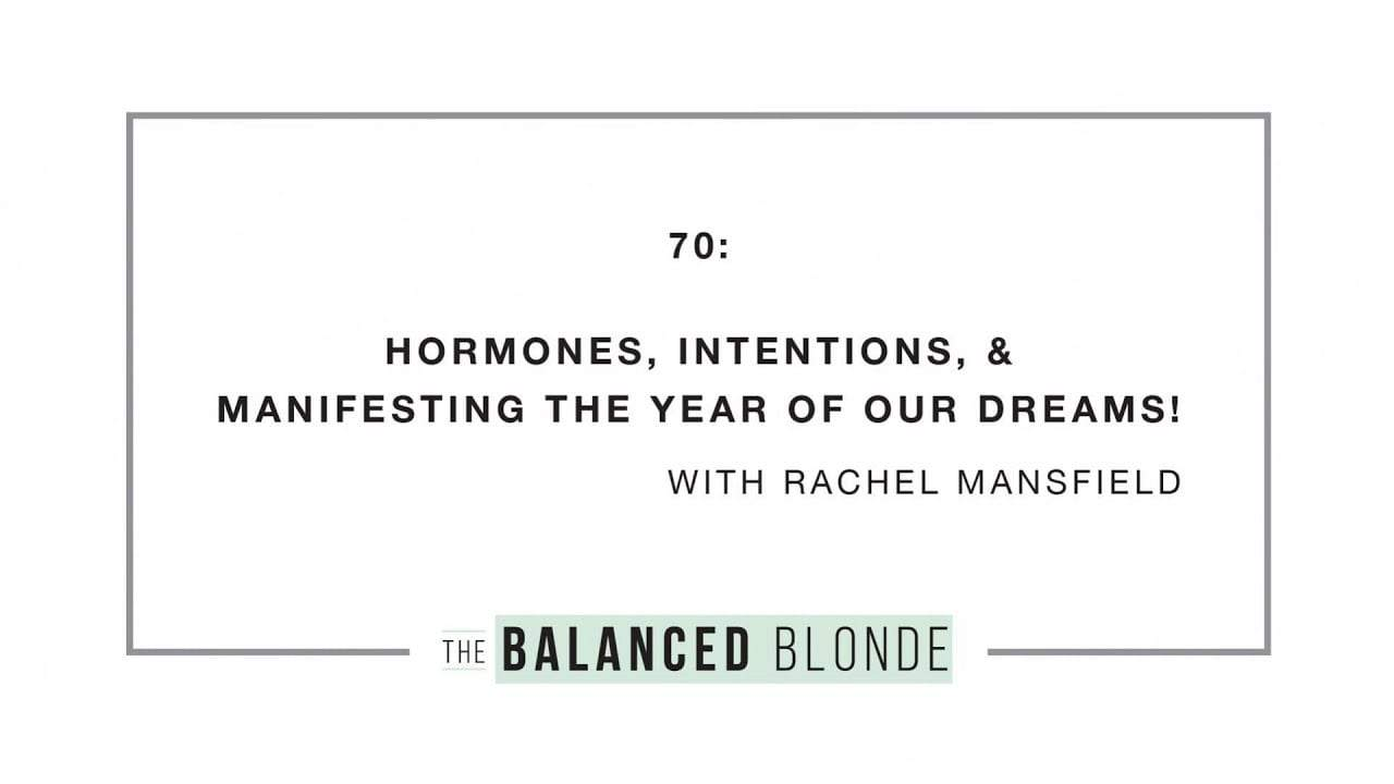 ep-70-ft-rachel-mansfield-hormones-intentions-manifesting-the-year-of-our-dreams