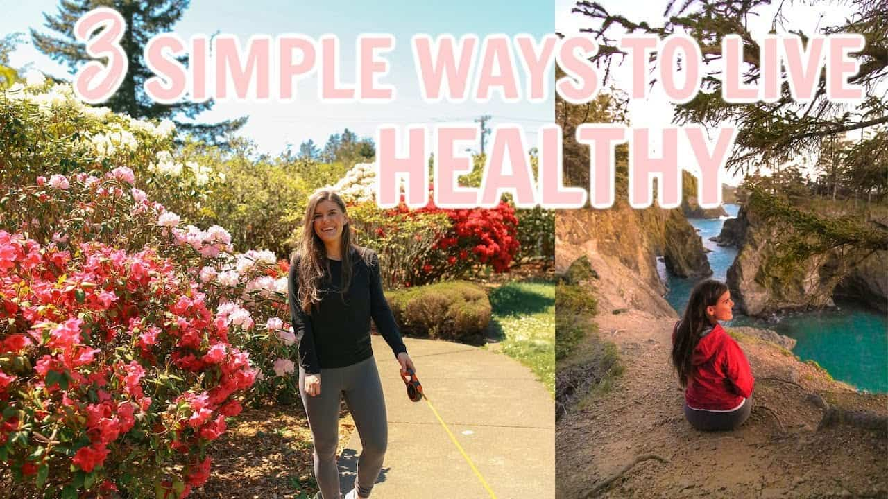 3-simple-ways-to-live-healthy-these-changed-my-life