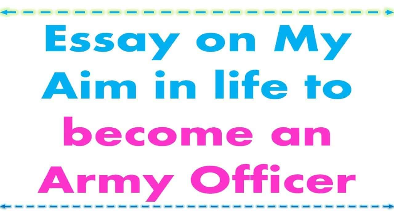 essay-on-my-aim-in-life-to-become-an-army-officer