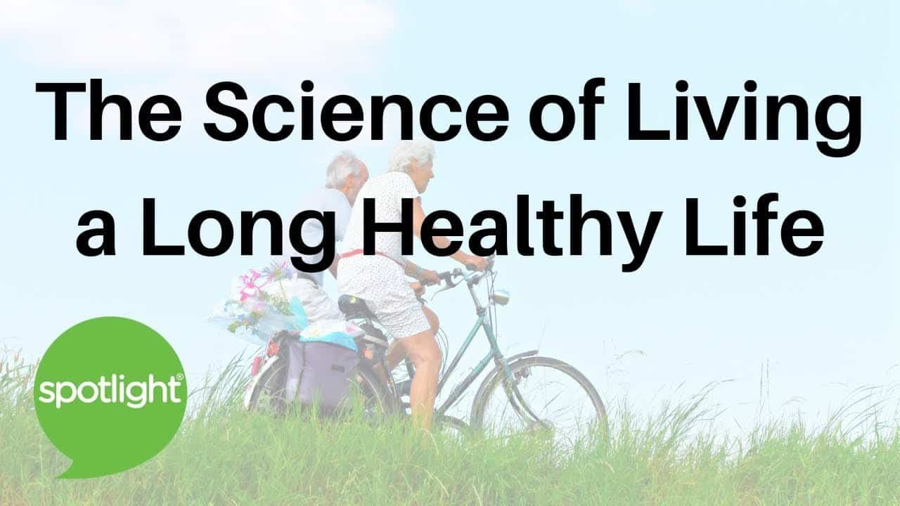 the-science-of-living-a-long-healthy-life-practice-english-with-spotlight
